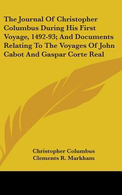 The Journal of Christopher Columbus During His First Voyage, 1492-93, and Documents Relating to the Voyages of John Cabot and Gaspar Corte Real
