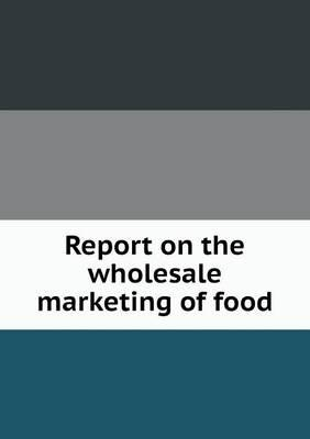Report on the Wholesale Marketing of Food