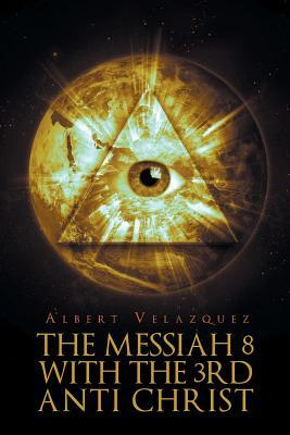 The Messiah 8 with the 3rd Anti Christ