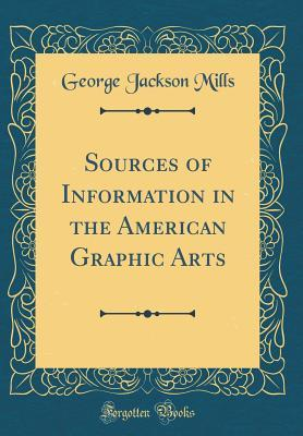 Sources of Information in the American Graphic Arts (Classic Reprint)