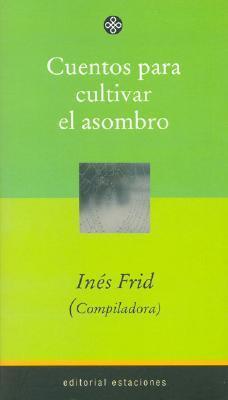 Cuentos para cultivar el asombro/ Stories to cultivate the wonder