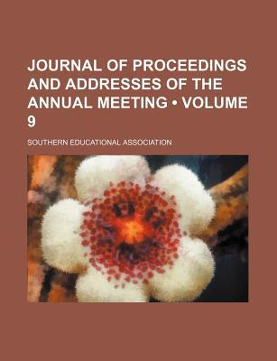 Journal of Proceedings and Addresses of the Annual Meeting (Volume 9)