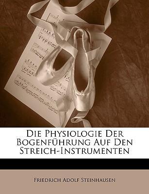 Die Physiologie Der Bogenfhrung Auf Den Streich-Instrumenten