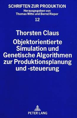 Objektorientierte Simulation und Genetische Algorithmen zur Produktionsplanung und -steuerung