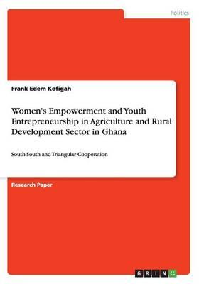 Women's Empowerment and Youth Entrepreneurship in Agriculture and Rural Development Sector in Ghana