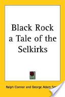 Black Rock A Tale Of The Selkirks