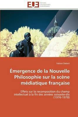 Emergence de la Nouvelle Philosophie Sur la Scene Mediatique Française