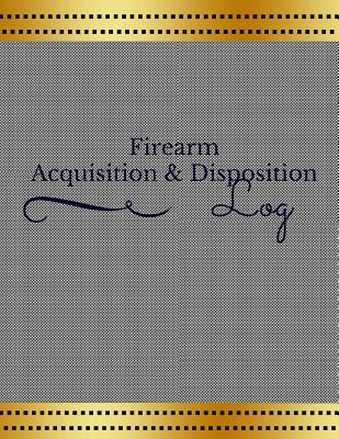 Firearm Acquisition & Disposition Log