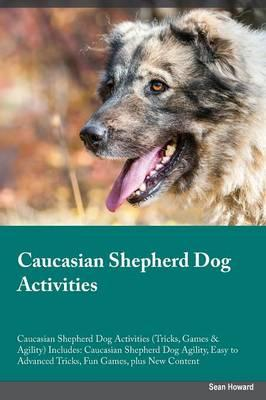 Caucasian Shepherd Dog Activities Caucasian Shepherd Dog Activities (Tricks, Games & Agility) Includes