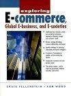 Exploring e-Commerce, Global e-Business and e-Society