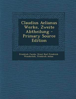 Claudius Aelianus Werke, Zweite Abtheilung - Primary Source Edition