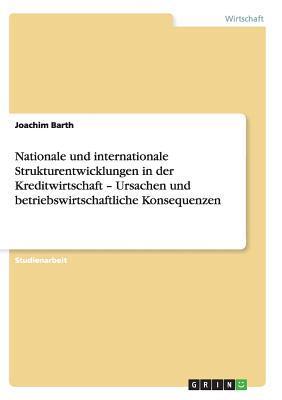 Nationale und internationale Strukturentwicklungen in der Kreditwirtschaft - Ursachen und betriebswirtschaftliche Konsequenzen