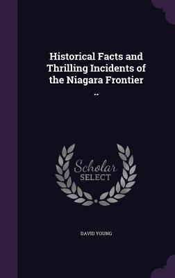 Historical Facts and Thrilling Incidents of the Niagara Frontier ..