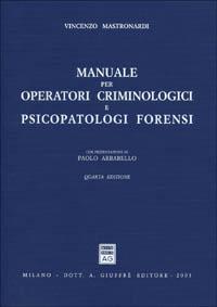 Manuale per operatori criminologici e psicopatologi forensi