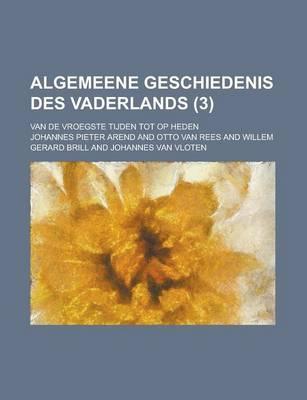 Algemeene Geschiedenis Des Vaderlands; Van de Vroegste Tijden Tot Op Heden (3)