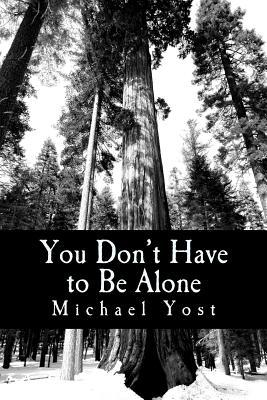 You Don't Have to Be Alone
