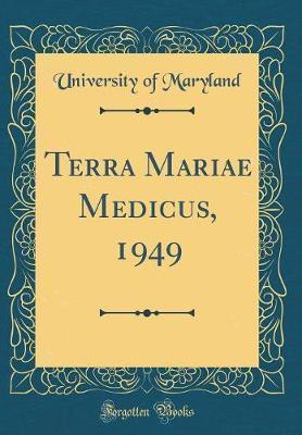 Terra Mariae Medicus, 1949 (Classic Reprint)