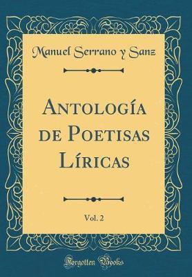 Antología de Poetisas Líricas, Vol. 2 (Classic Reprint)