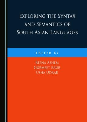 Exploring the Syntax and Semantics of South Asian Languages