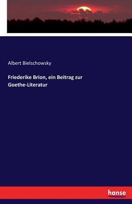 Friederike Brion, ein Beitrag zur Goethe-Literatur