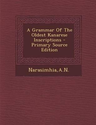 A Grammar of the Oldest Kanarese Inscriptions - Primary Source Edition