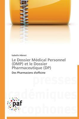 Le Dossier Medical Personnel (Dmp) et le Dossier Pharmaceutique (Dp)