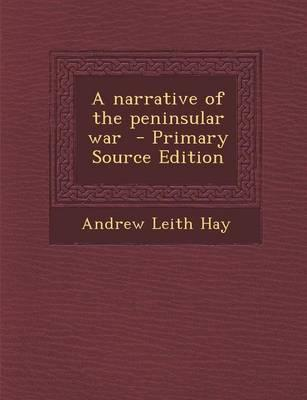 A Narrative of the Peninsular War - Primary Source Edition
