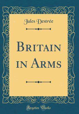 Britain in Arms (Classic Reprint)