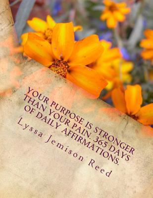 Your Purpose Is Stronger Than Your Pain; 365 Days of Daily Affirmations
