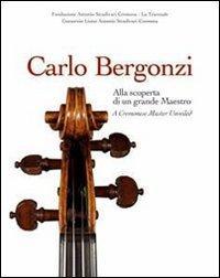 Carlo Bergonzi. Alla scoperta di un grande maestro. Ediz. italiana e inglese