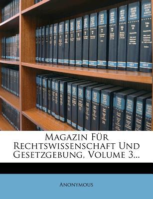 Magazin Fur Rechtswissenschaft Und Gesetzgebung, Volume 3...