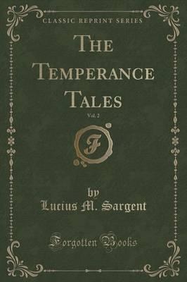 The Temperance Tales, Vol. 2 (Classic Reprint)