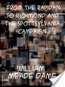 From the Rapidan to Richmond and the Spottsylvania Campaign a Sketch in Personal Narration of the Scenes a Soldier Saw