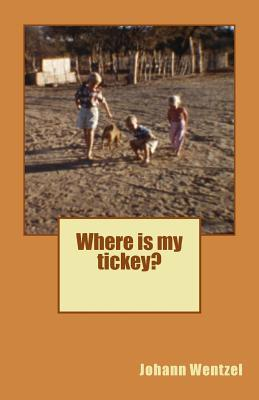 Where Is My Tickey?