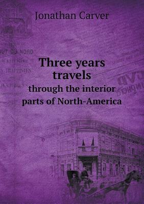 Three Years Travels Through the Interior Parts of North-America