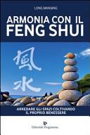 Armonia con il feng shui. Arredare gli spazi coltivando il proprio benessere