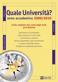 Quale università? Anno accademico 2009-2010. Guida completa alla scelta degli studi post-diploma