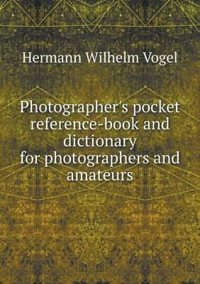 Photographer's Pocket Reference-Book and Dictionary for Photographers and Amateurs