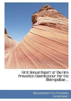 First Annual Report of the Fire Prevention Commissioner for the Metropolitan District
