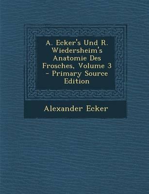 A. Ecker's Und R. Wiedersheim's Anatomie Des Frosches, Volume 3