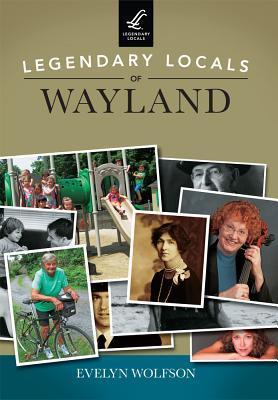Legendary Locals of Wayland, Massachusetts