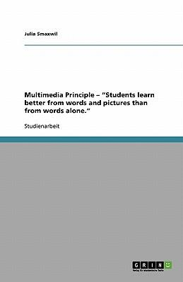 """Multimedia Principle - """"Students learn better from words and pictures than from words alone."""""""