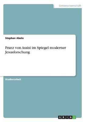 Franz von Assisi im Spiegel moderner Jesusforschung