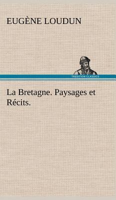La Bretagne Paysages et Recits