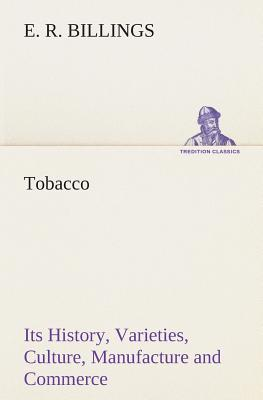 Tobacco Its History, Varieties, Culture, Manufacture and Commerce