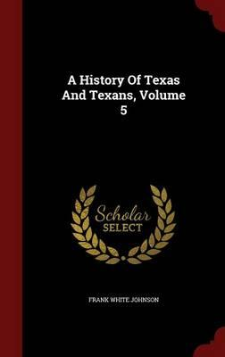 A History of Texas and Texans; Volume 5