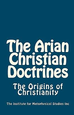 The Arian Christian Doctrines