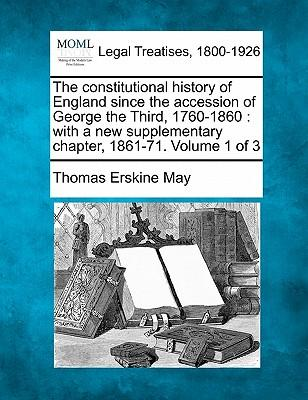 The Constitutional History of England Since the Accession of George the Third, 1760-1860