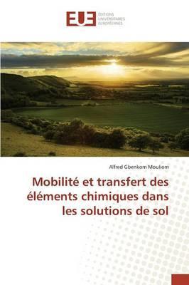 Mobilite et Transfert des Elements Chimiques Dans les Solutions de Sol
