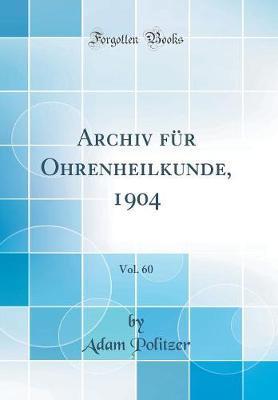 Archiv für Ohrenheilkunde, 1904, Vol. 60 (Classic Reprint)